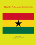 Connecting with the Ghanaian Community through Church-Based Workshops: Healthy Ghanaian Cookbook by Samantha Harrington, Jason Stencel, Jacob Koshy, and Shelly Yarnie